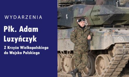 Płk. Adam Luzyńczyk – Z Krzyża Wielkopolskiego do Wojska Polskiego